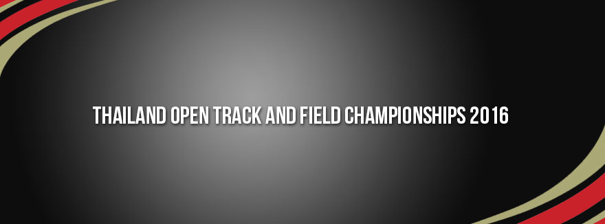 Thailand Open Track and Field Championships 2016
