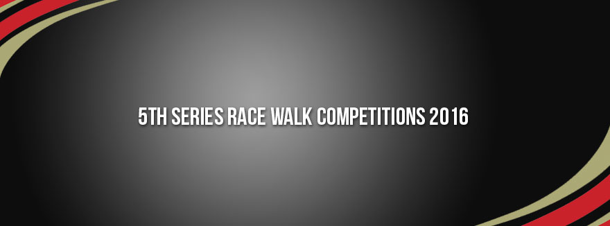 5th Series Race Walk Competitions 2016