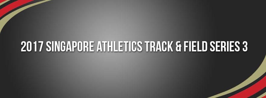 2017 Singapore Athletics Track & Field Series 3
