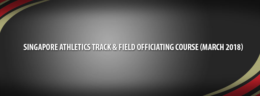 Singapore Athletics Track & Field Officiating Course (March 2018)