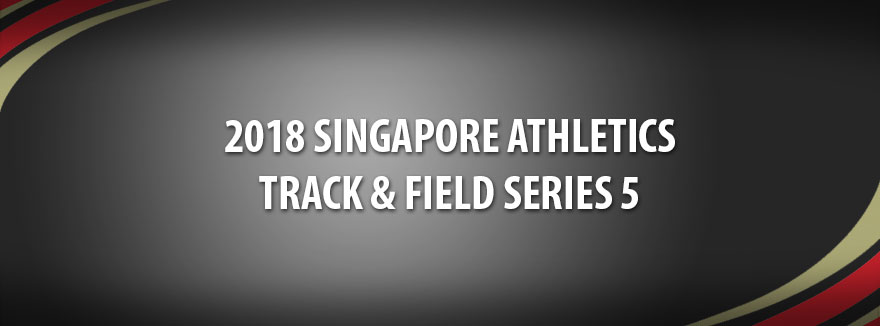 2018 Singapore Athletics Track & Field Series 5