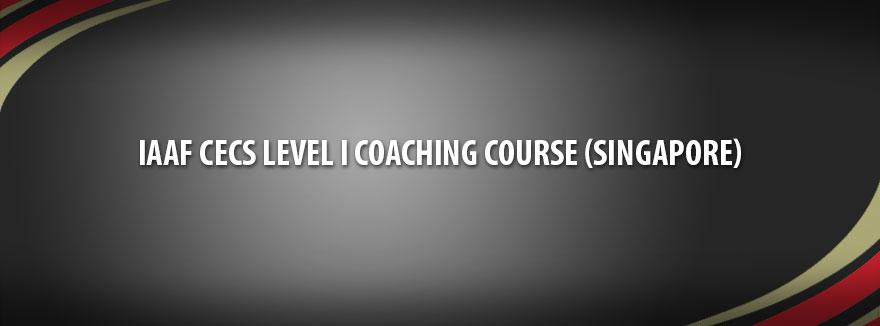 IAAF CECS Level I Coaching Course (Singapore) – September, October, November 2018
