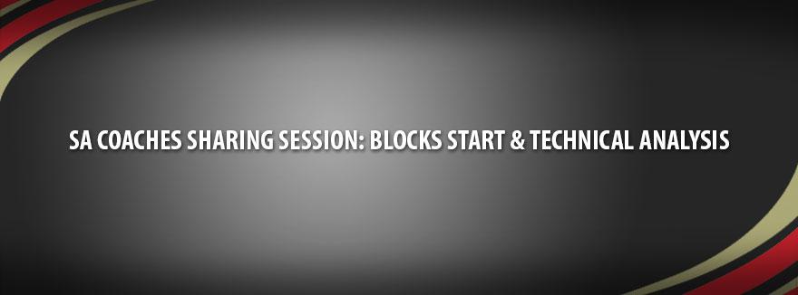 SA Coaches Sharing Session: Blocks Start & Technical Analysis