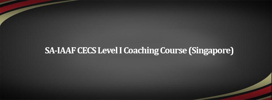 SA-IAAF CECS Level I Coaching Course (Singapore) – 11 October 2019 to 16 November 2019