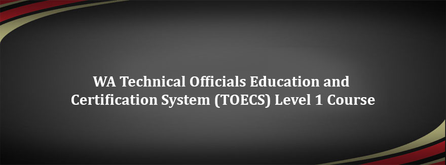 POSTPONED – February to March 2020 intake of WA Technical Officials Education and Certification System (TOECS) Level 1 Course