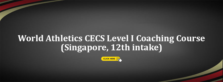 World Athletics CECS Level I Coaching Course (Singapore, 12th intake) – 4th June to 3rd July 2021